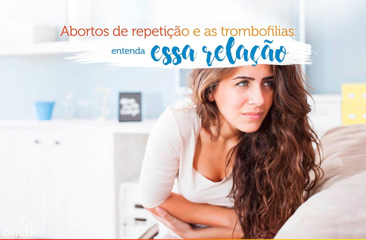 Abortos de repetição e as trombofilias: entenda essa relação