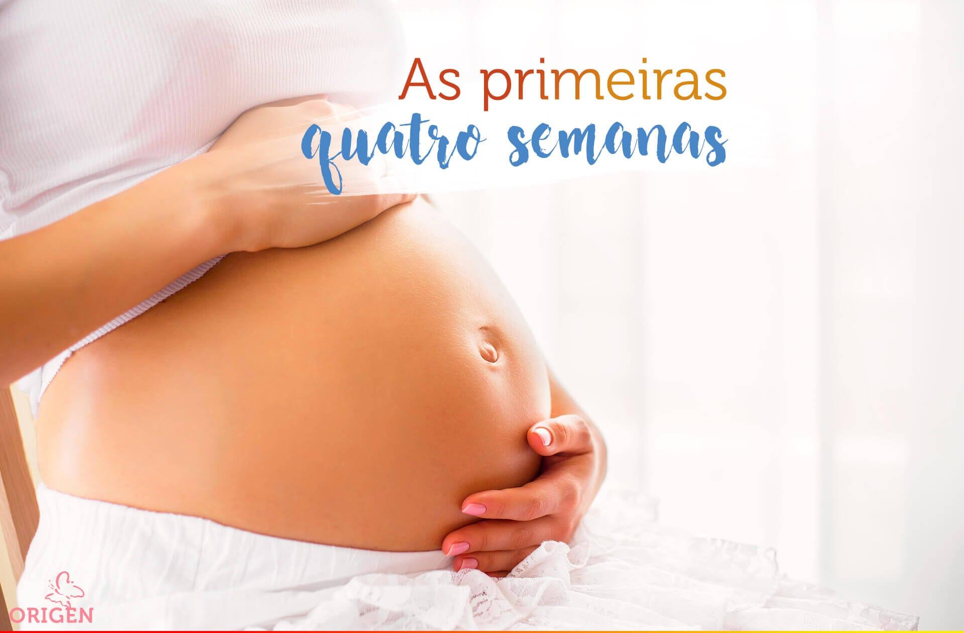 O que esperar nas primeiras quatro semanas de gravidez
