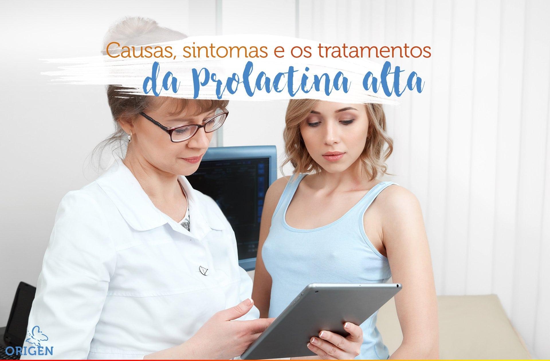 Prolactina alta: conheça as causas, os sintomas e os tratamentos