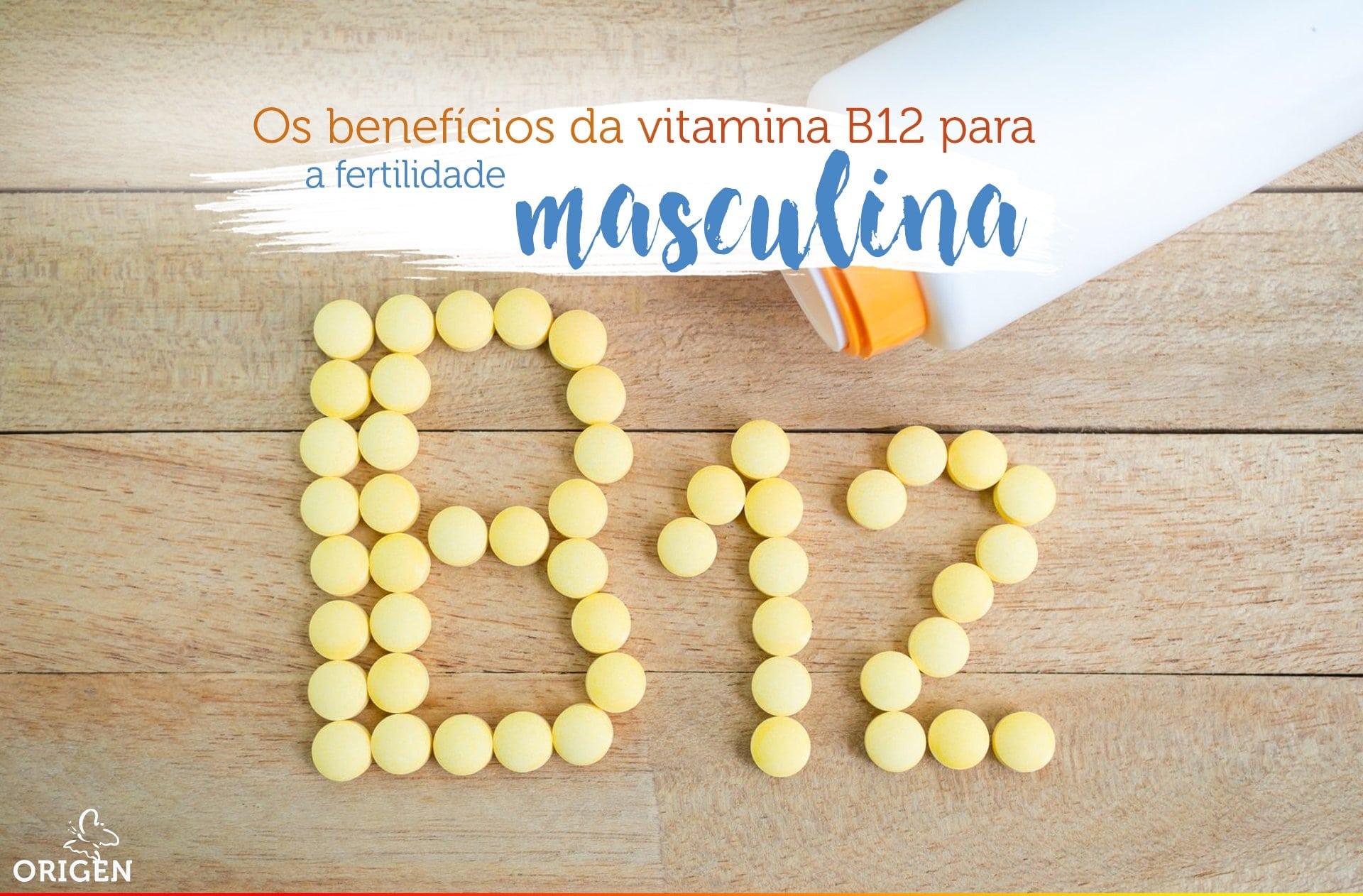 Vitamina B12: os benefícios para a saúde e fertilidade masculina
