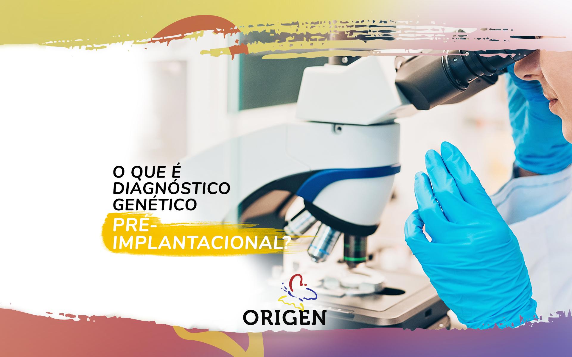 O que é diagnóstico genético pré-implantacional?