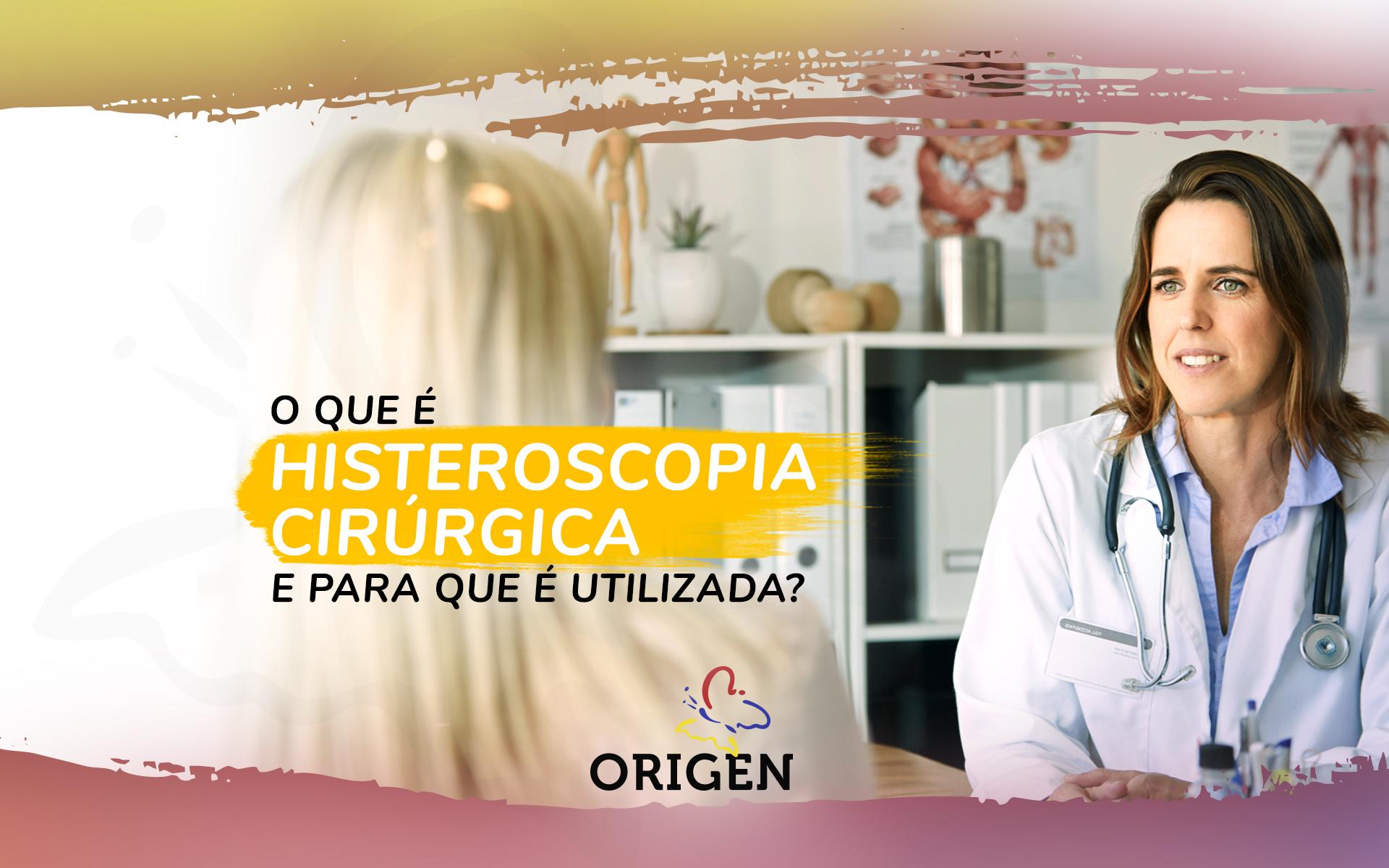 O que é histeroscopia cirúrgica e para que é utilizada?