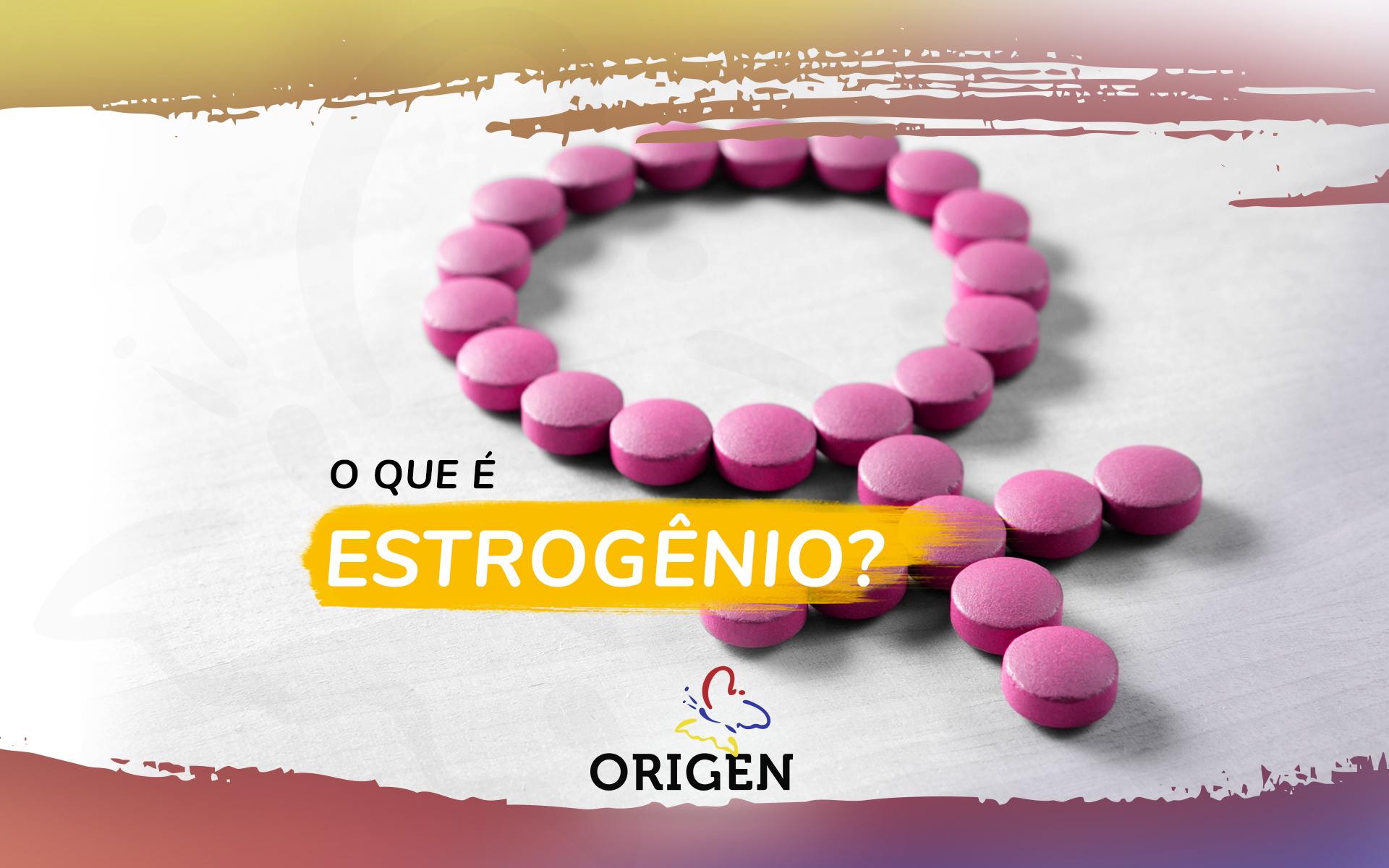 O que é estrogênio?