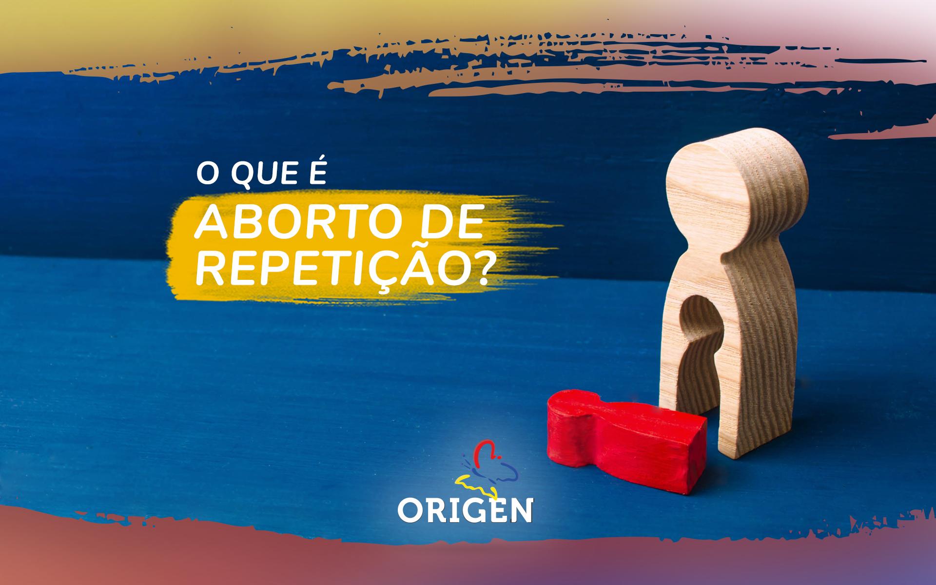 O que é aborto de repetição?