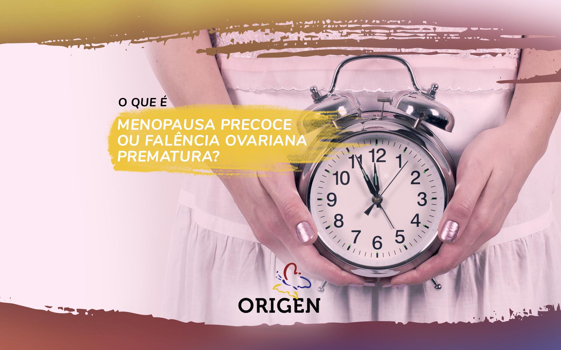 O que é menopausa precoce ou falência ovariana prematura?