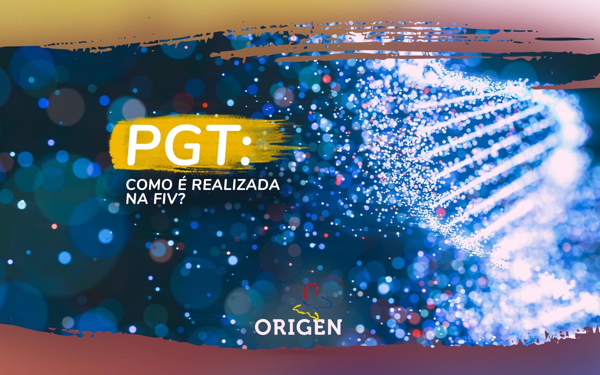 PGT: como é realizada na FIV?