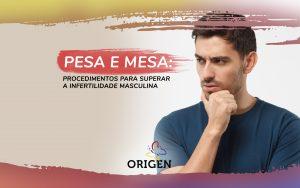PESA e MESA: procedimentos para superar a infertilidade masculina
