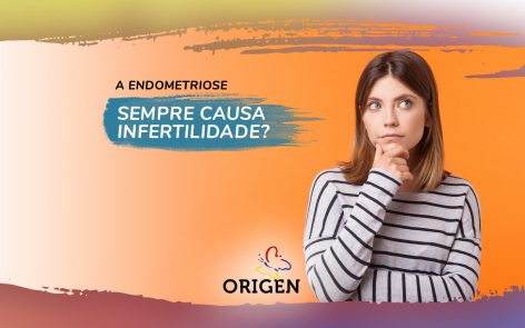A endometriose sempre causa infertilidade?
