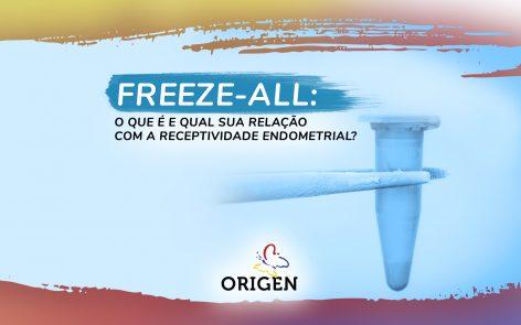 Freeze-all: o que é e qual sua relação com a receptividade endometrial?